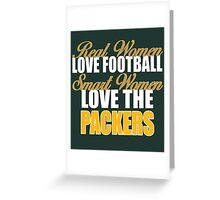 Real Women Love Football Smart Women Love The Packers. Greeting Card
