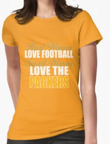 Real Women Love Football Smart Women Love The Packers. Womens Fitted T-Shirt