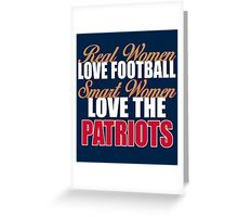 Real Women Love Football Smart Women Love The Patriots Greeting Card
