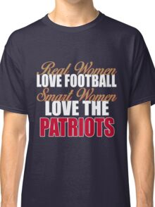 Real Women Love Football Smart Women Love The Patriots Classic T-Shirt