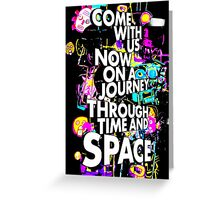 Come With Us Now On A Journey Through Time And Space (Black) Greeting Card