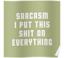 Sarcasm.. I put this shit on everything Poster
