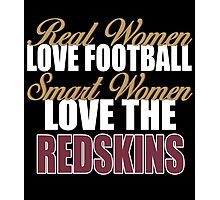 Real Women Love Football Smart Women Love The Redskins Photographic Print