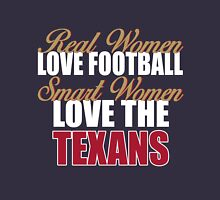 Real Women Love Football Smart Women Love The Texans Unisex T-Shirt