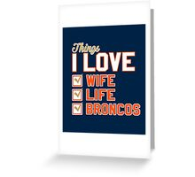 Things I Love Wife Life Broncos Greeting Card