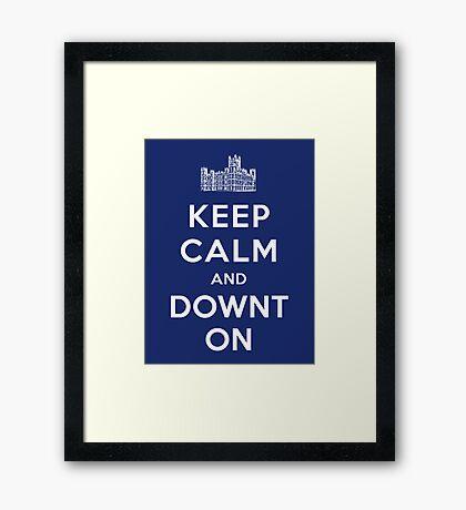 Keep Calm and DOWNTON! Framed Print