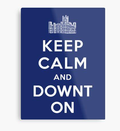 Keep Calm and DOWNTON! Metal Print