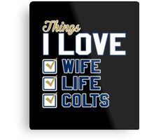 Things I Love Wife Life Colts Metal Print