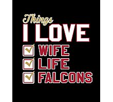 Things I Love Wife Life Falcons Photographic Print