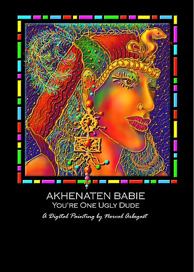 'Akhenaten Babie', You're one Ugly Dude, Titled Greeting Card or Small Print by luvapples downunder/ Norval Arbogast