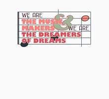 We are the Music Makers and We are the Dreamers of Dreams Unisex T-Shirt