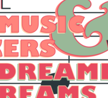 We are the Music Makers and We are the Dreamers of Dreams Sticker