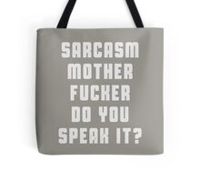 Sarcasm, motherfucker.. DO you speak it? Tote Bag