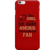 This Girl Is A Die Hard 49ers Football Fan iPhone Case/Skin