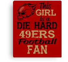 This Girl Is A Die Hard 49ers Football Fan Canvas Print