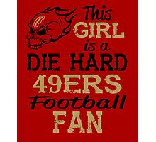 This Girl Is A Die Hard 49ers Football Fan Photographic Print