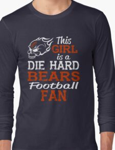 This Girl Is A Die Hard Bears Football Fan Long Sleeve T-Shirt