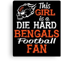 This Girl Is A Die Hard Bengals Football Fan Canvas Print