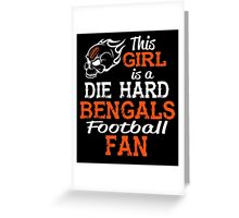 This Girl Is A Die Hard Bengals Football Fan Greeting Card