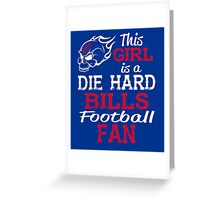 This Girl Is A Die Hard Bills Football Fan Greeting Card