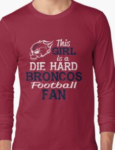This Girl Is A Die Hard Broncos Football Fan Long Sleeve T-Shirt