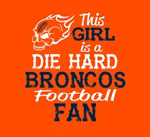 This Girl Is A Die Hard Broncos Football Fan T-Shirt