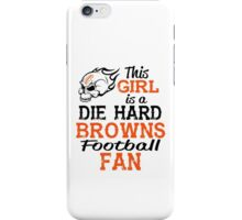 This Girl Is A Die Hard Browns Football Fan iPhone Case/Skin