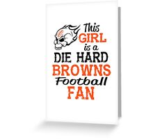 This Girl Is A Die Hard Browns Football Fan Greeting Card