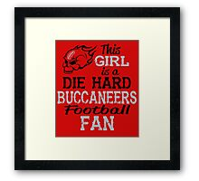 This Girl Is A Die Hard Buccaneers Football Fan Framed Print
