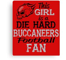 This Girl Is A Die Hard Buccaneers Football Fan Canvas Print