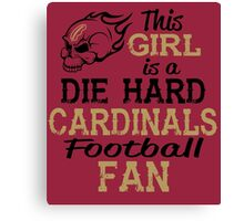 This Girl Is A Die Hard Cardinals Football Fan Canvas Print
