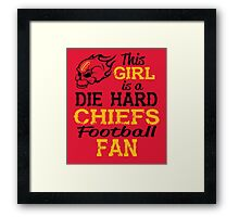 This Girl Is A Die Hard Chiefs Football Fan Framed Print
