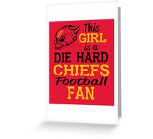 This Girl Is A Die Hard Chiefs Football Fan Greeting Card
