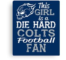 This Girl Is A Die Hard Colts Football Fan Canvas Print