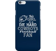 This Girl Is A Die Hard Cowboys Football Fan iPhone Case/Skin
