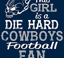 This Girl Is A Die Hard Cowboys Football Fan by sports-tees