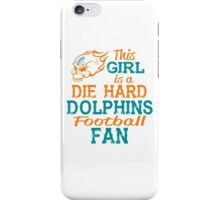 This Girl Is A Die Hard Dolphins Football Fan iPhone Case/Skin