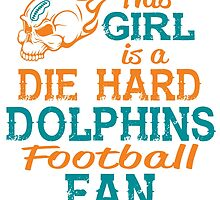 This Girl Is A Die Hard Dolphins Football Fan by sports-tees