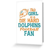 This Girl Is A Die Hard Dolphins Football Fan Greeting Card