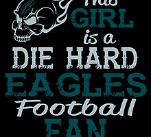This Girl Is A Die Hard Eagles Football Fan by sports-tees