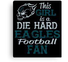 This Girl Is A Die Hard Eagles Football Fan Canvas Print