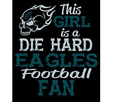 This Girl Is A Die Hard Eagles Football Fan Photographic Print