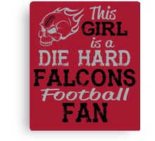 This Girl Is A Die Hard Falcons Football Fan Canvas Print