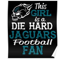 This Girl Is A Die Hard Jaguars Football Fan Poster