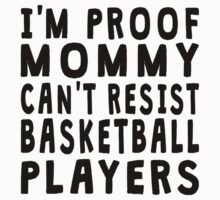 Proof Mommy Can't Resist Basketball Players Kids Tee