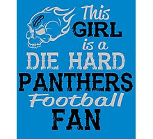 This Girl Is A Die Hard Panthers Football Fan Photographic Print