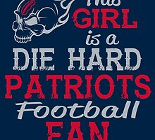 This Girl Is A Die Hard Patriots Football Fan by sports-tees