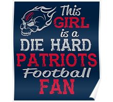 This Girl Is A Die Hard Patriots Football Fan Poster