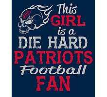 This Girl Is A Die Hard Patriots Football Fan Photographic Print