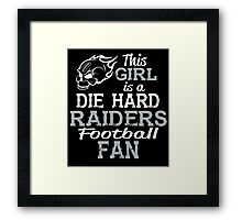 This Girl Is A Die Hard Raiders Football Fan Framed Print